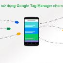 Hướng dẫn cài đặt Google Tag Manager cho người mới